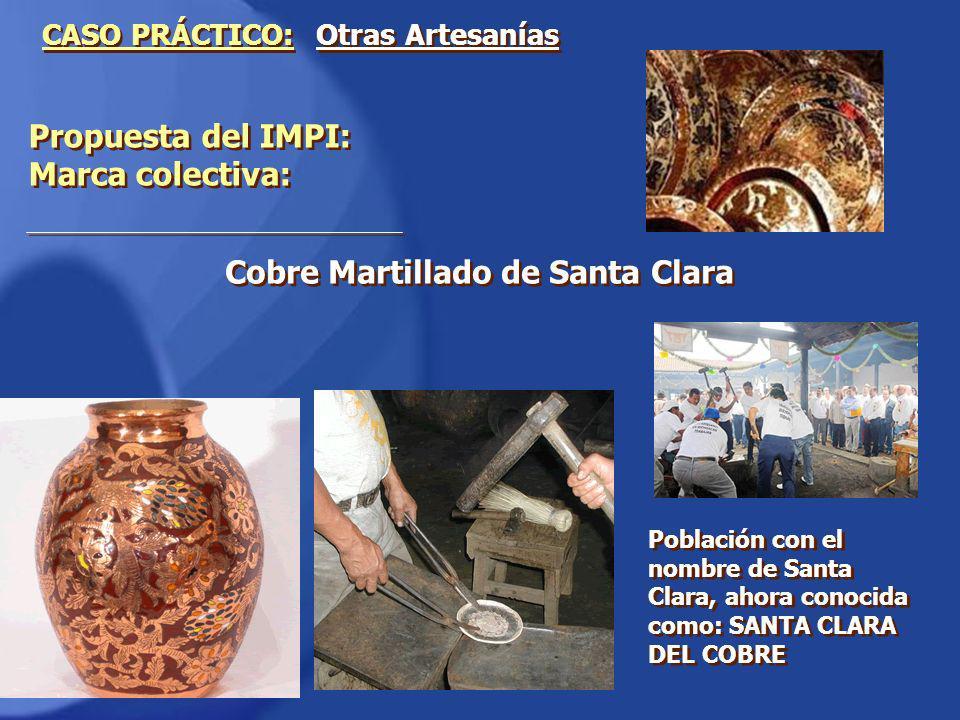 Propuesta del IMPI: Marca colectiva: CASO PRÁCTICO: Otras Artesanías Cobre Martillado de Santa Clara Población con el nombre de Santa Clara, ahora con