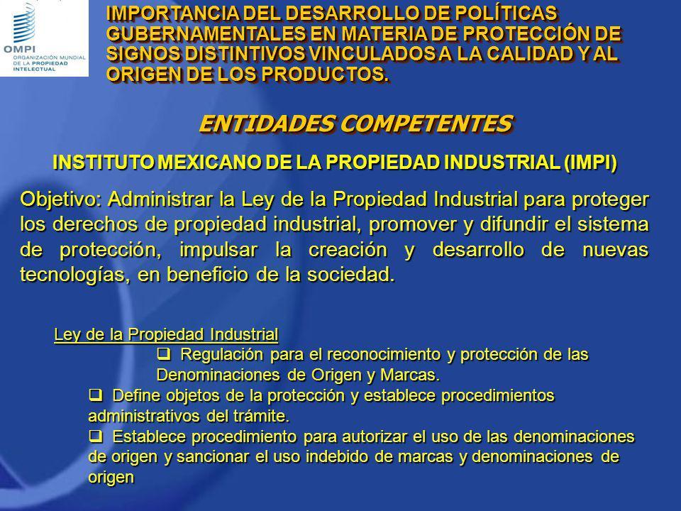 INSTITUTO MEXICANO DE LA PROPIEDAD INDUSTRIAL (IMPI) Objetivo: Administrar la Ley de la Propiedad Industrial para proteger los derechos de propiedad i