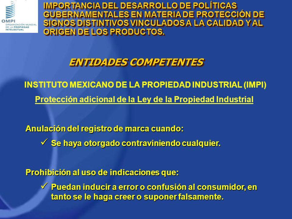 INSTITUTO MEXICANO DE LA PROPIEDAD INDUSTRIAL (IMPI) Protección adicional de la Ley de la Propiedad Industrial Anulación del registro de marca cuando: