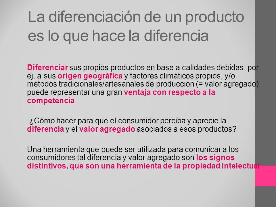 La diferenciación de un producto es lo que hace la diferencia Diferenciar sus propios productos en base a calidades debidas, por ej. a sus origen geog