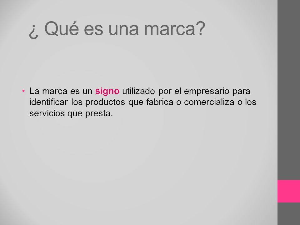 ¿ Qué es una marca? La marca es un signo utilizado por el empresario para identificar los productos que fabrica o comercializa o los servicios que pre