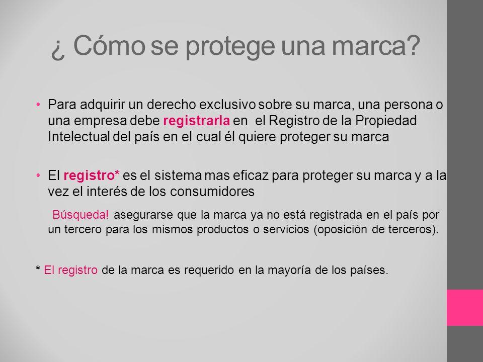 ¿ Cómo se protege una marca? Para adquirir un derecho exclusivo sobre su marca, una persona o una empresa debe registrarla en el Registro de la Propie