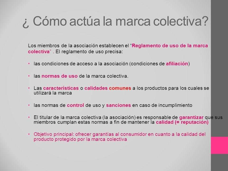 ¿ Cómo actúa la marca colectiva? Los miembros de la asociación establecen el Reglamento de uso de la marca colectiva. El reglamento de uso precisa: la