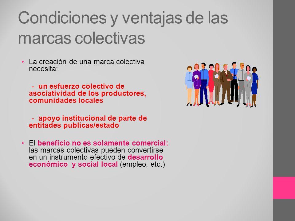 Condiciones y ventajas de las marcas colectivas La creación de una marca colectiva necesita: - un esfuerzo colectivo de asociatividad de los productor
