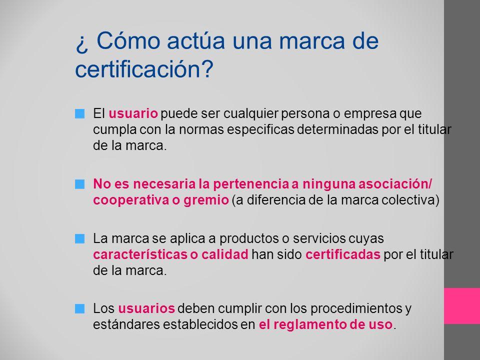 ¿ Cómo actúa una marca de certificación? El usuario puede ser cualquier persona o empresa que cumpla con la normas especificas determinadas por el tit