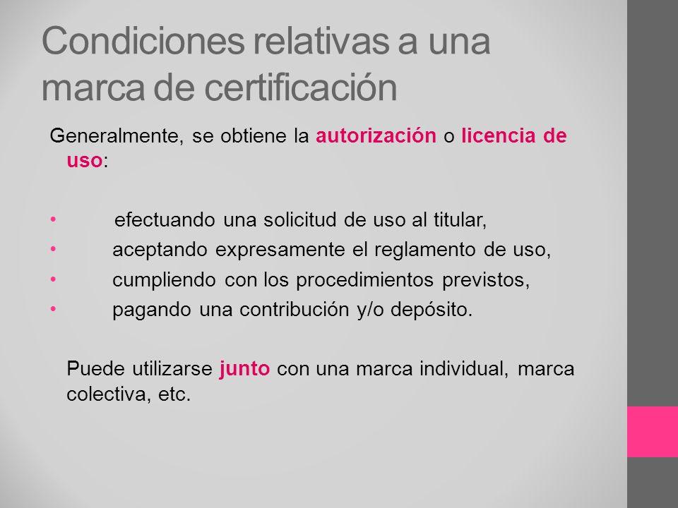 Condiciones relativas a una marca de certificación Generalmente, se obtiene la autorización o licencia de uso: efectuando una solicitud de uso al titu