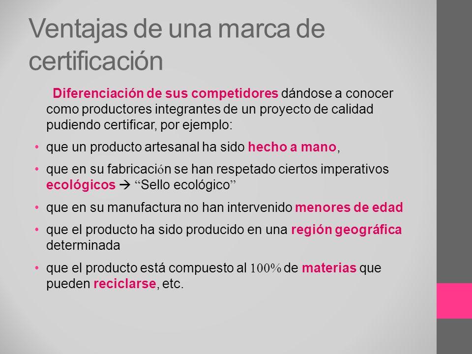 Ventajas de una marca de certificación Diferenciación de sus competidores dándose a conocer como productores integrantes de un proyecto de calidad pud