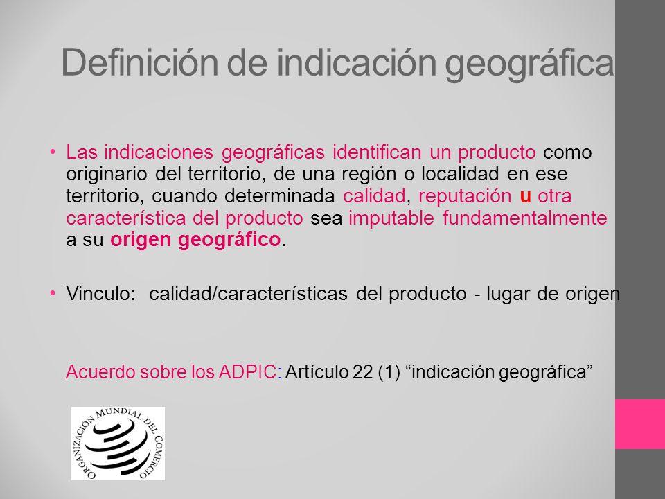 Definición de indicación geográfica Las indicaciones geográficas identifican un producto como originario del territorio, de una región o localidad en
