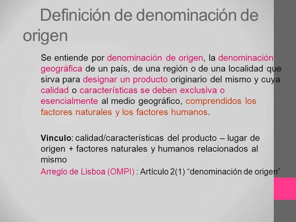 Definición de denominación de origen Se entiende por denominación de origen, la denominación geográfica de un país, de una región o de una localidad q