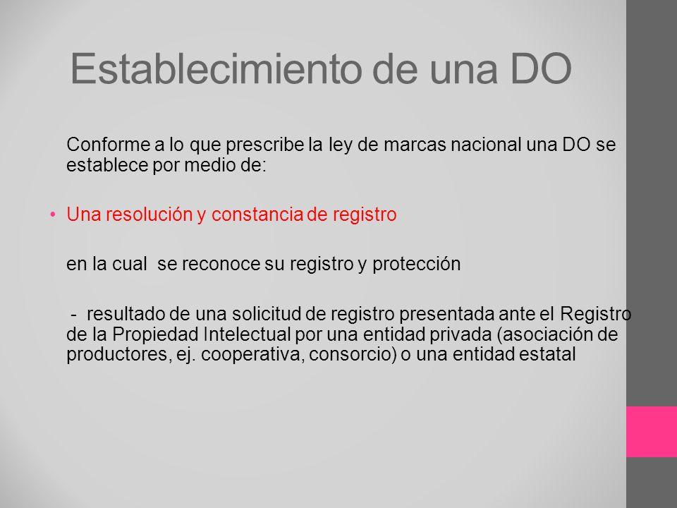 Establecimiento de una DO Conforme a lo que prescribe la ley de marcas nacional una DO se establece por medio de: Una resolución y constancia de regis