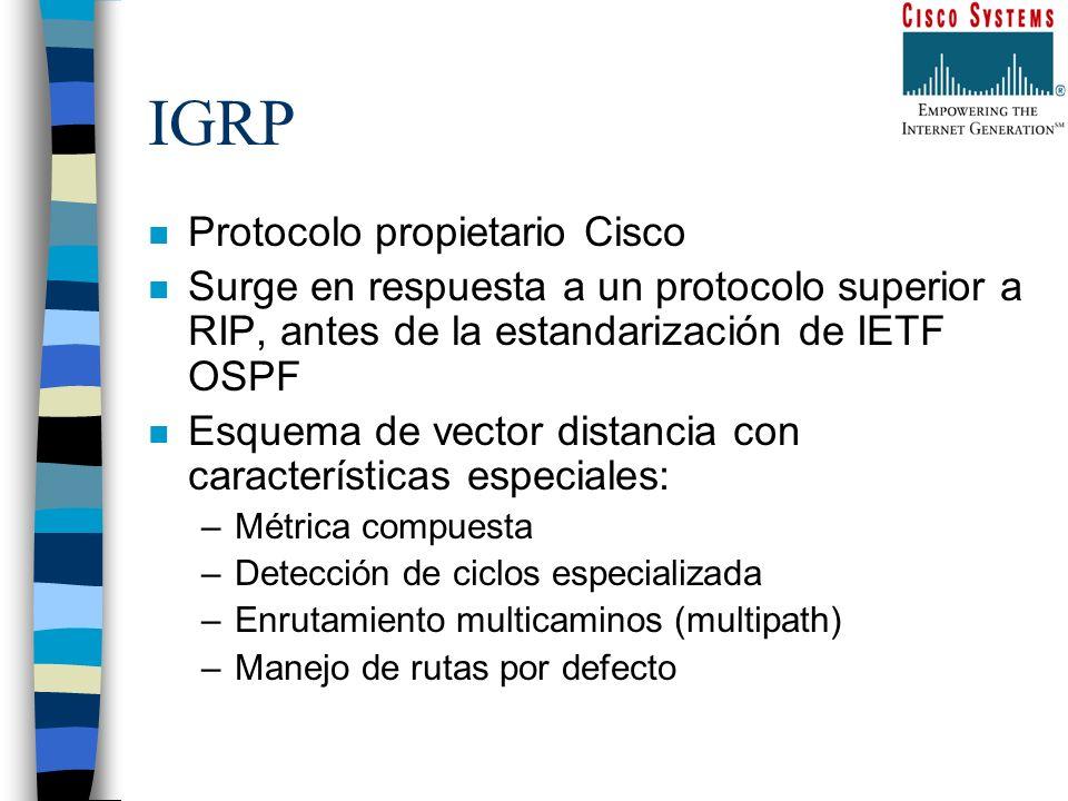 IGRP n Protocolo propietario Cisco n Surge en respuesta a un protocolo superior a RIP, antes de la estandarización de IETF OSPF n Esquema de vector di