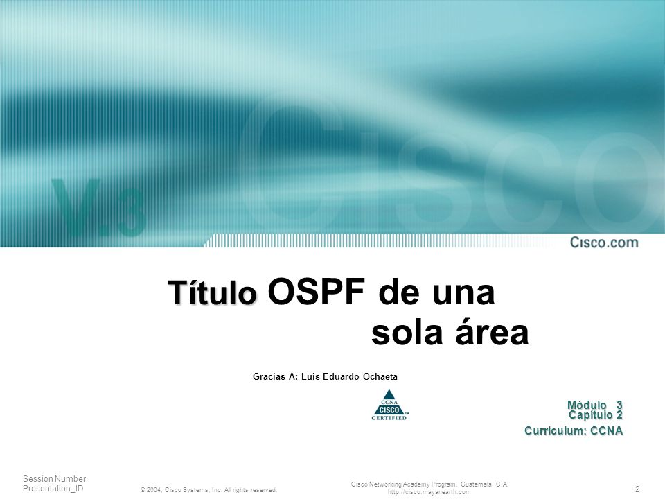 2 © 2004, Cisco Systems, Inc. All rights reserved. Session Number Presentation_ID Cisco Networking Academy Program, Guatemala, C.A. http://cisco.mayan