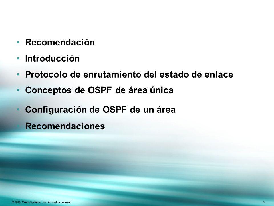 © 2004, Cisco Systems, Inc. All rights reserved. 3 Recomendación Introducción Protocolo de enrutamiento del estado de enlace Conceptos de OSPF de área