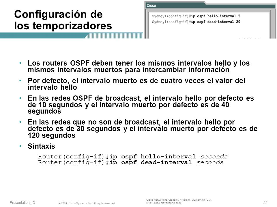 33 © 2004, Cisco Systems, Inc. All rights reserved. Presentation_ID Cisco Networking Academy Program, Guatemala, C.A. http://cisco.mayanearth.com Conf
