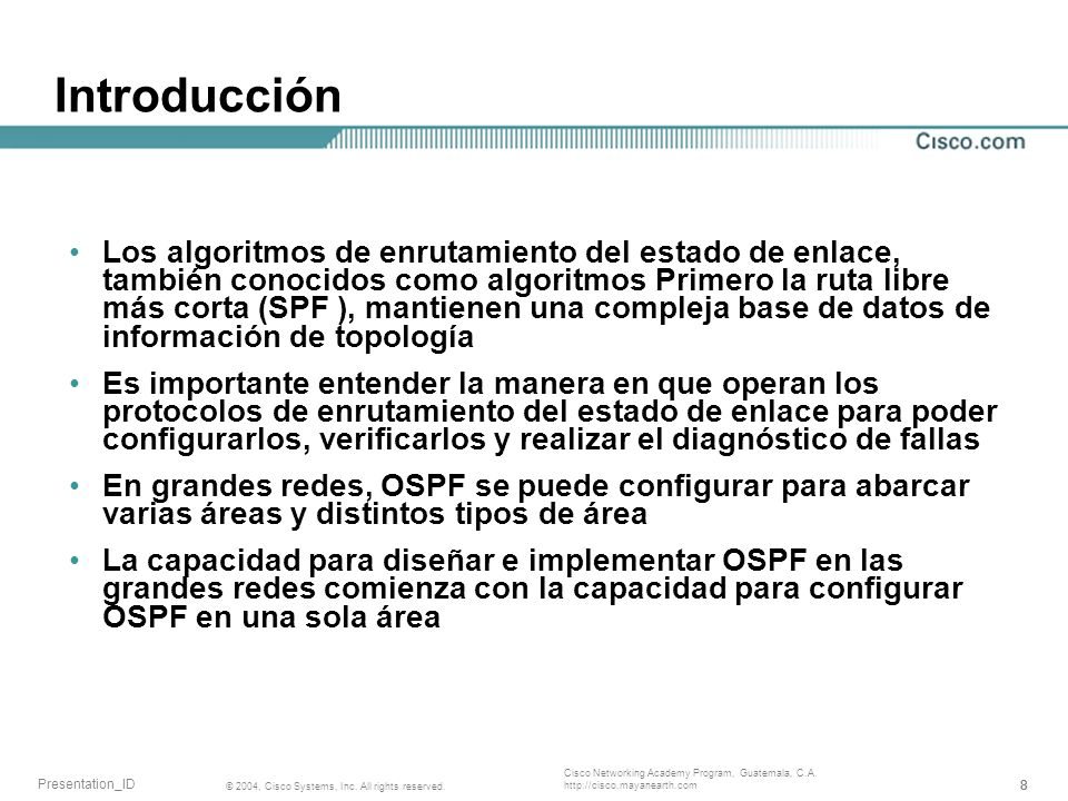 888 © 2004, Cisco Systems, Inc. All rights reserved. Presentation_ID Cisco Networking Academy Program, Guatemala, C.A. http://cisco.mayanearth.com Int