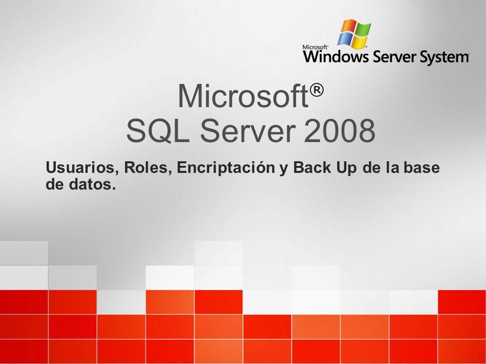 Microsoft ® SQL Server 2008 Usuarios, Roles, Encriptación y Back Up de la base de datos.