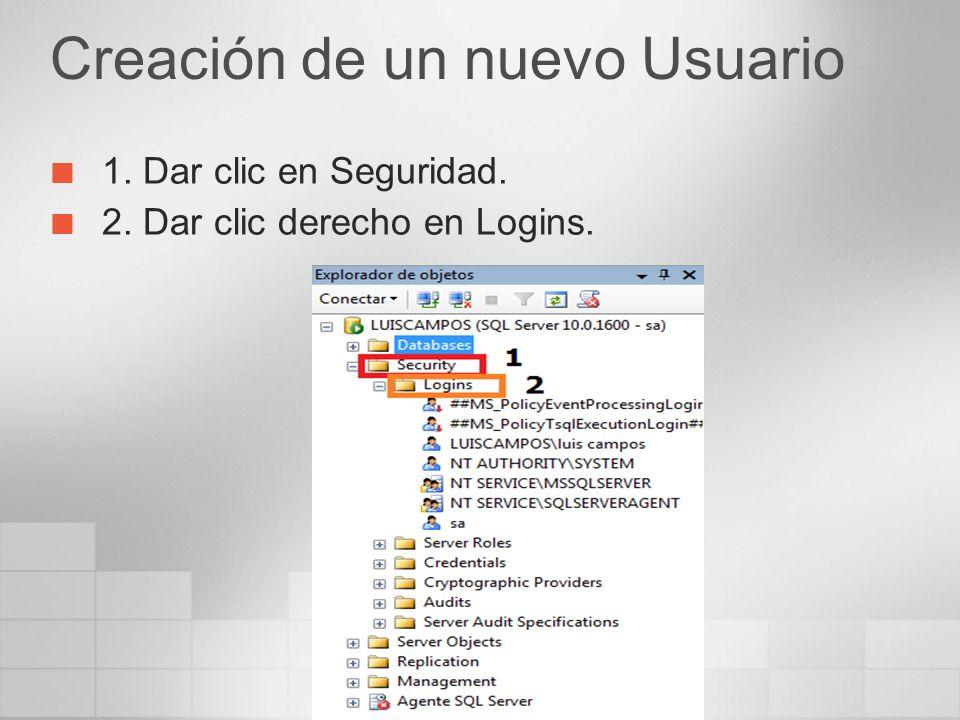 Creación de un nuevo Usuario 1. Dar clic en Seguridad. 2. Dar clic derecho en Logins.