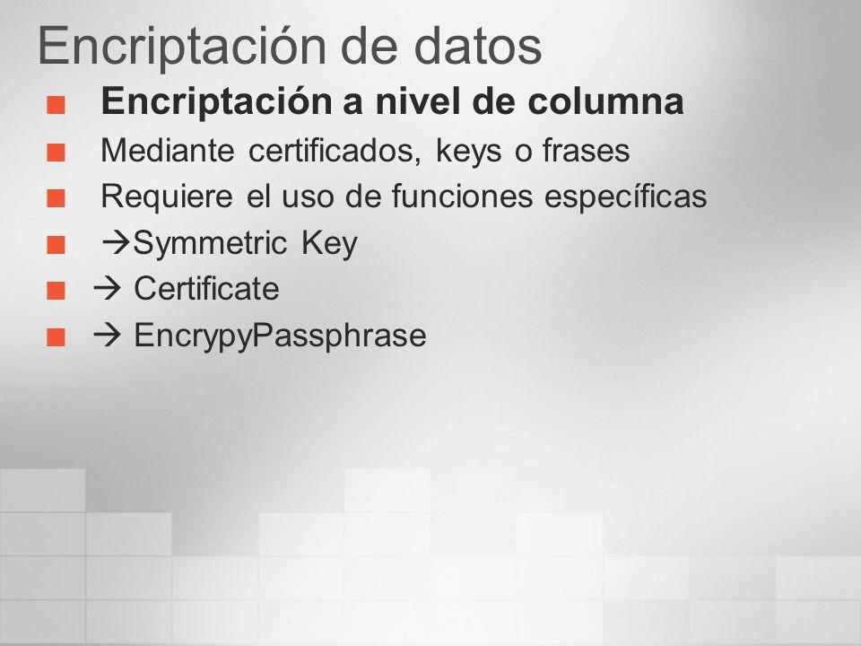 Encriptación de datos Encriptación a nivel de columna Mediante certificados, keys o frases Requiere el uso de funciones específicas Symmetric Key Certificate EncrypyPassphrase