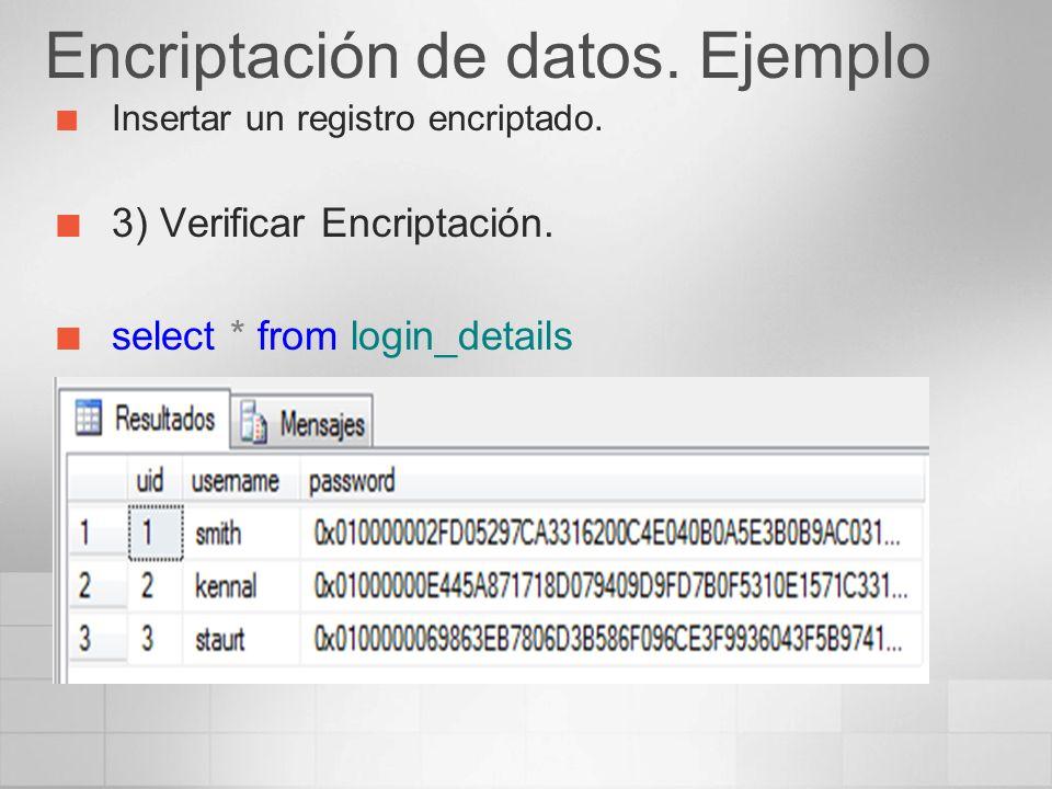 Encriptación de datos. Ejemplo Insertar un registro encriptado. 3) Verificar Encriptación. select * from login_details