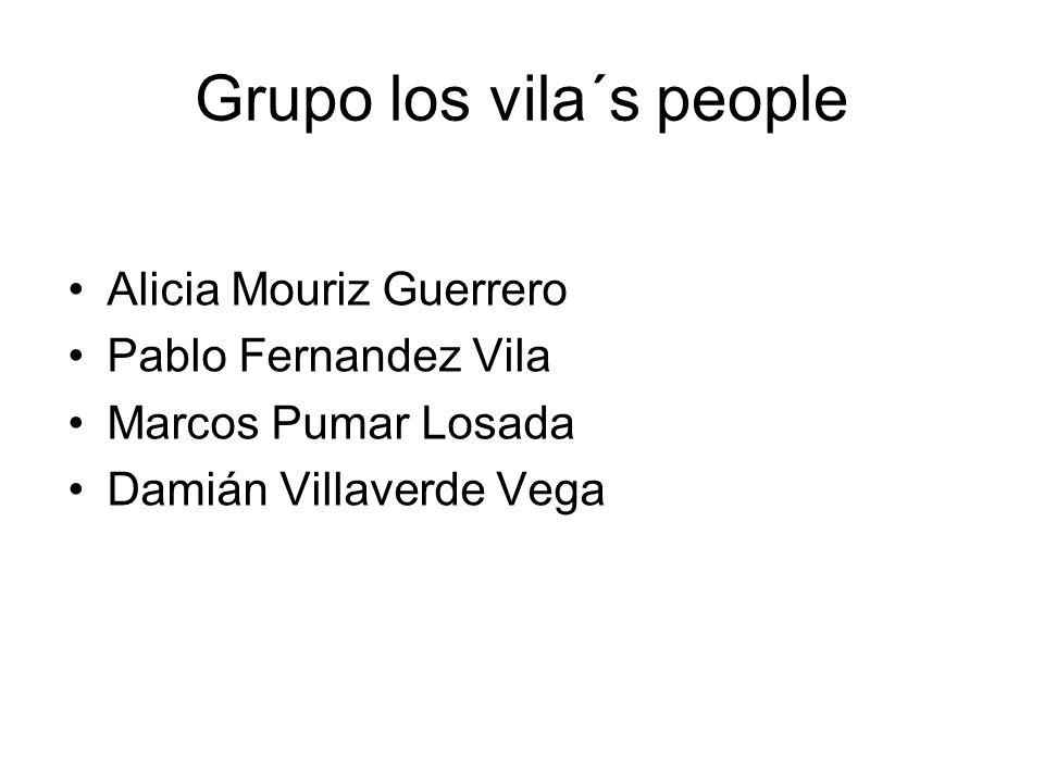 Grupo los vila´s people Alicia Mouriz Guerrero Pablo Fernandez Vila Marcos Pumar Losada Damián Villaverde Vega