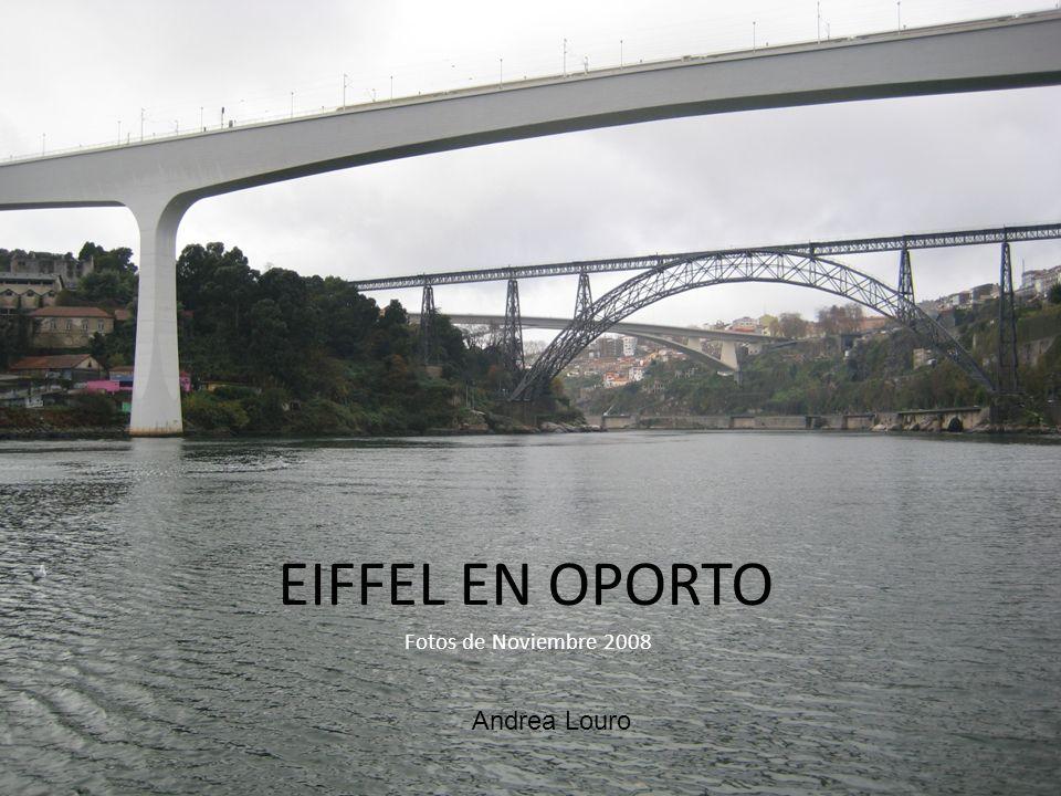 EIFFEL EN OPORTO Fotos de Noviembre 2008 Andrea Louro