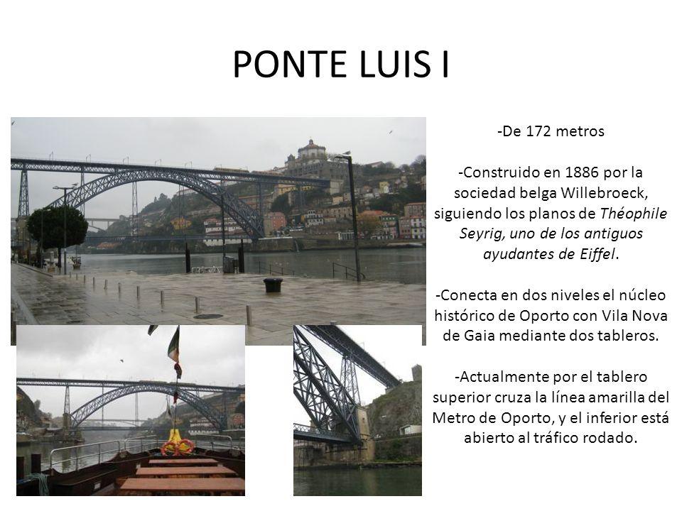PONTE LUIS I -De 172 metros -Construido en 1886 por la sociedad belga Willebroeck, siguiendo los planos de Théophile Seyrig, uno de los antiguos ayudantes de Eiffel.