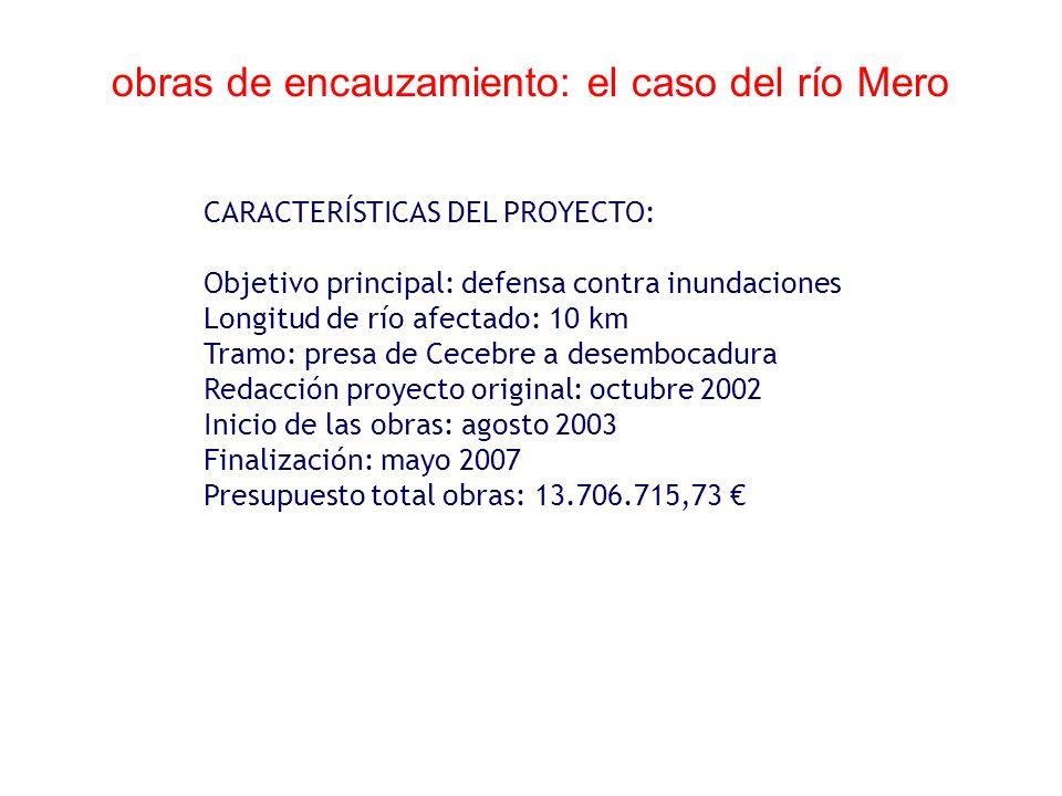 obras de encauzamiento: el caso del río Mero CARACTERÍSTICAS DEL PROYECTO: Objetivo principal: defensa contra inundaciones Longitud de río afectado: 1
