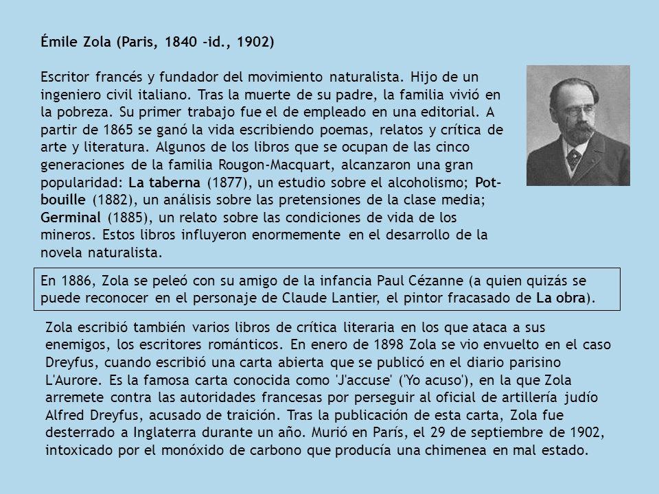 Émile Zola (Paris, 1840 -id., 1902) Escritor francés y fundador del movimiento naturalista.