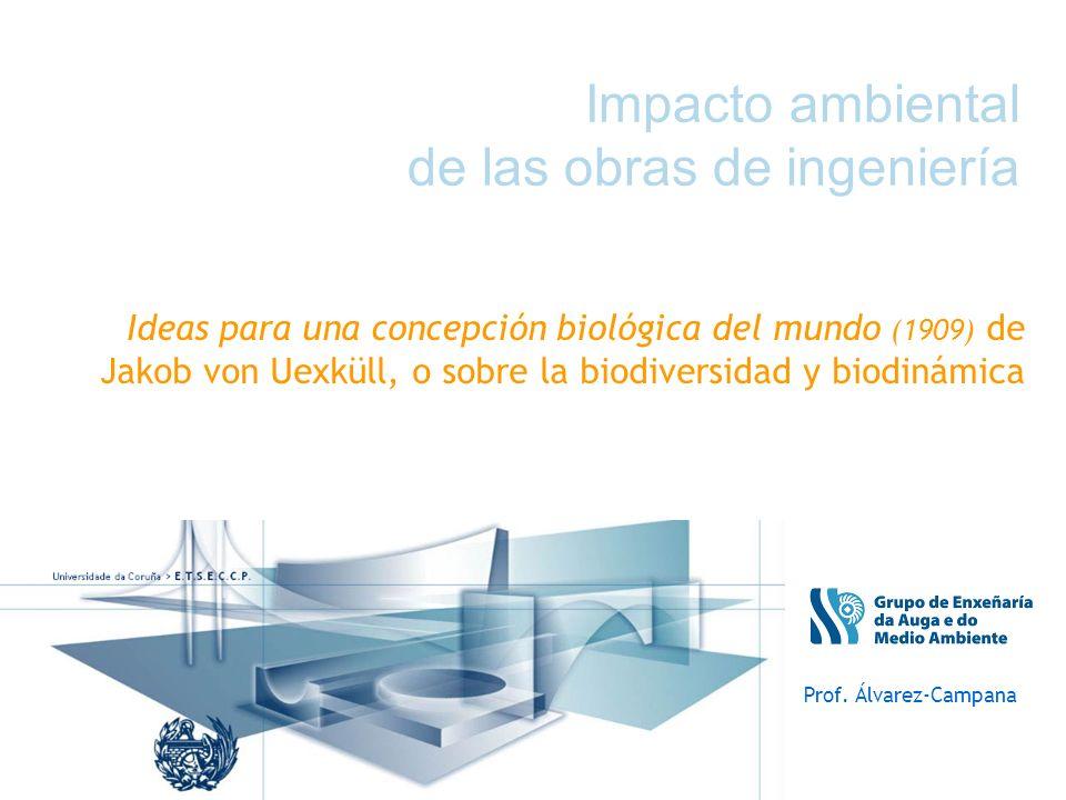 Impacto ambiental de las obras de ingeniería Ideas para una concepción biológica del mundo (1909) de Jakob von Uexküll, o sobre la biodiversidad y bio