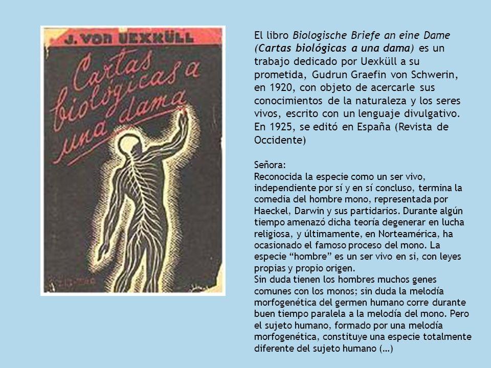 El libro Biologische Briefe an eine Dame (Cartas biológicas a una dama) es un trabajo dedicado por Uexküll a su prometida, Gudrun Graefin von Schwerin
