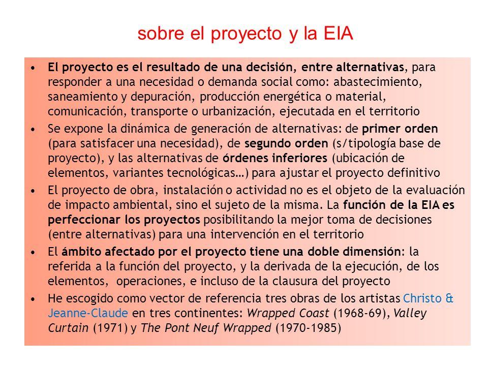 sobre el proyecto y la EIA El proyecto es el resultado de una decisión, entre alternativas, para responder a una necesidad o demanda social como: abas