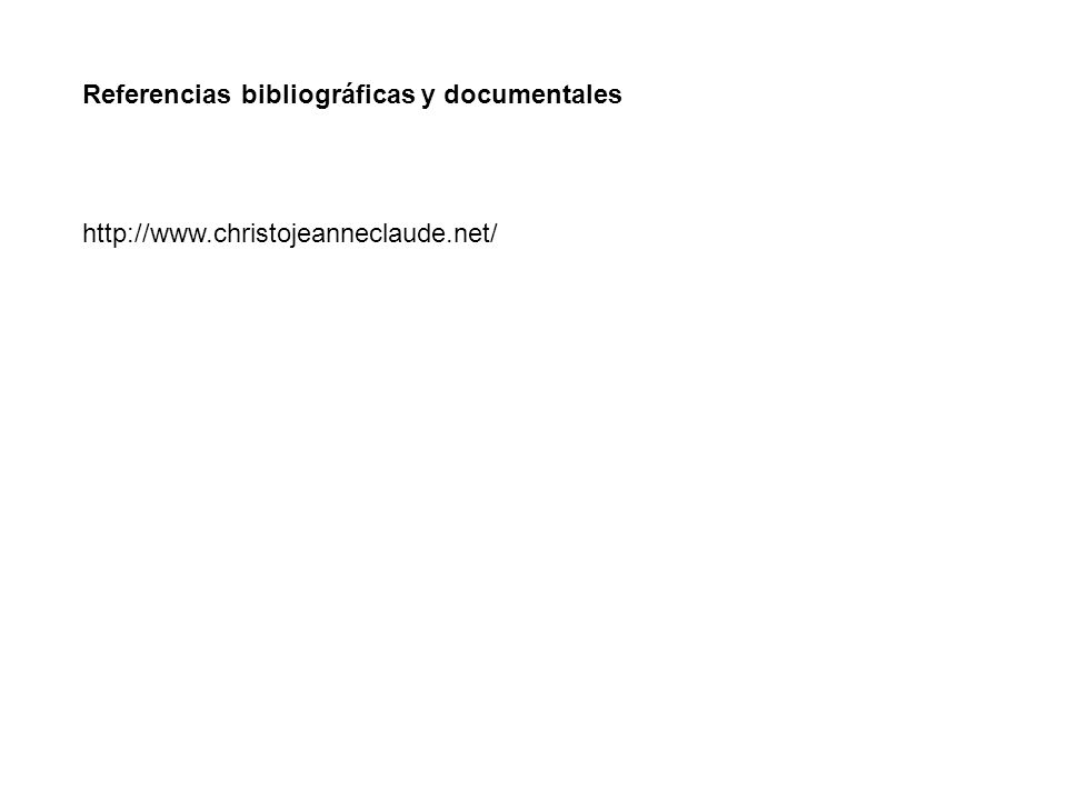 Referencias bibliográficas y documentales http://www.christojeanneclaude.net/