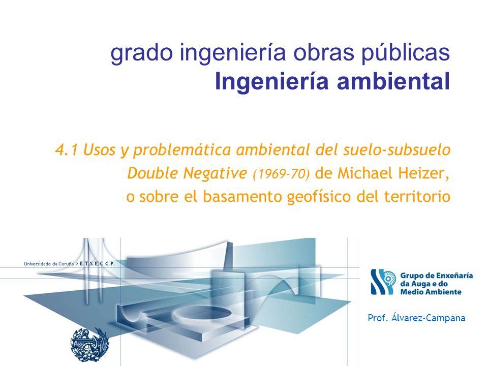 4.1 Usos y problemática ambiental del suelo-subsuelo Double Negative (1969-70) de Michael Heizer, o sobre el basamento geofísico del territorio Prof.