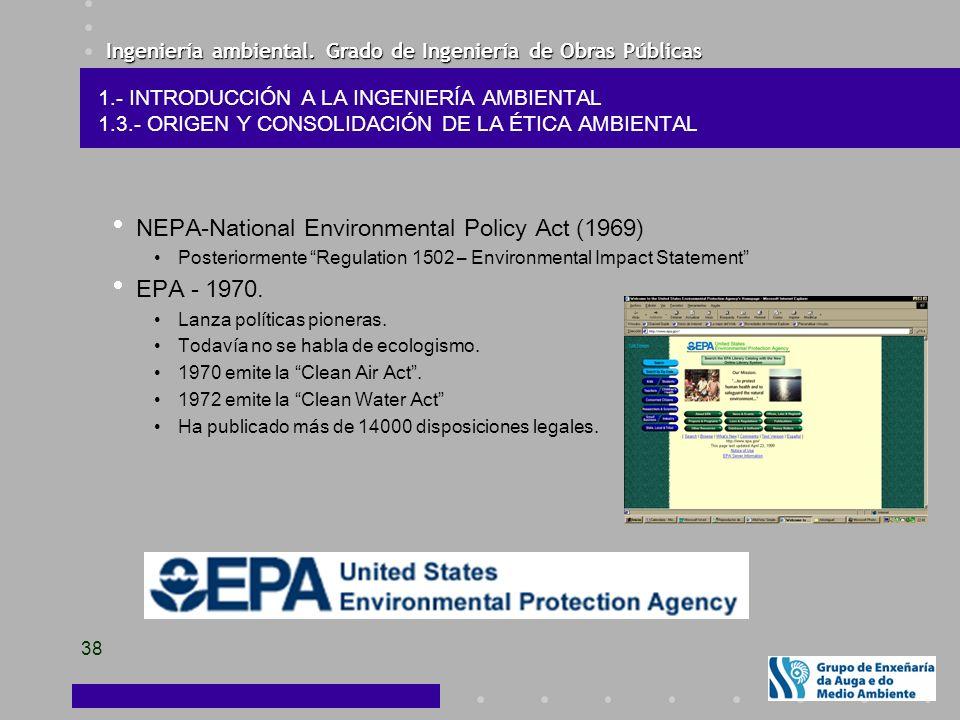 Ingeniería ambiental. Grado de Ingeniería de Obras Públicas 38 NEPA-National Environmental Policy Act (1969) Posteriormente Regulation 1502 – Environm