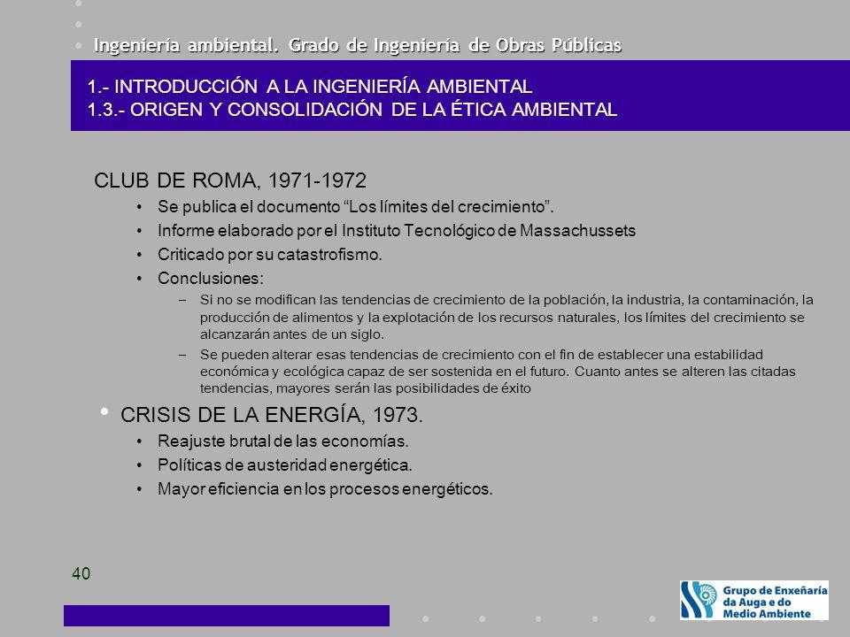 Ingeniería ambiental. Grado de Ingeniería de Obras Públicas 40 CLUB DE ROMA, 1971-1972 Se publica el documento Los límites del crecimiento. Informe el