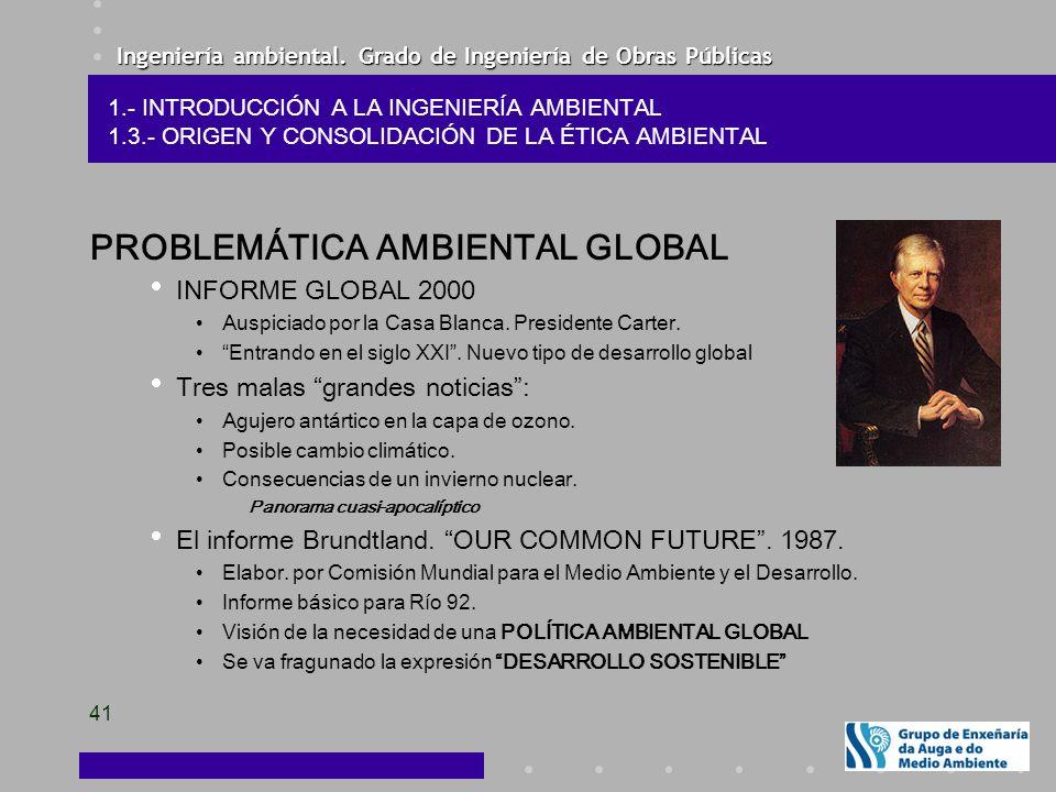 Ingeniería ambiental. Grado de Ingeniería de Obras Públicas 41 PROBLEMÁTICA AMBIENTAL GLOBAL INFORME GLOBAL 2000 Auspiciado por la Casa Blanca. Presid