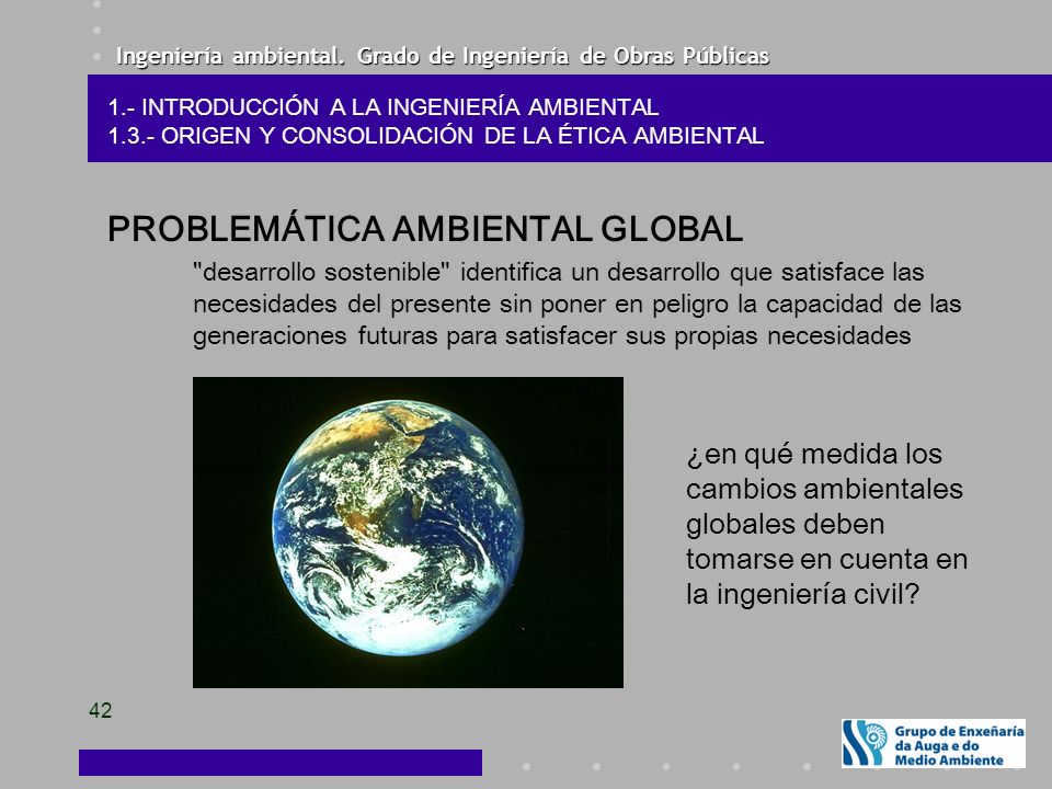 Ingeniería ambiental. Grado de Ingeniería de Obras Públicas 42 PROBLEMÁTICA AMBIENTAL GLOBAL