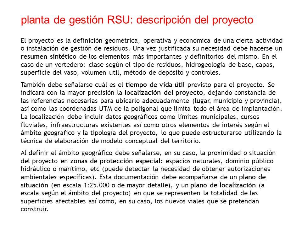 El proyecto es la definición geométrica, operativa y económica de una cierta actividad o instalación de gestión de residuos. Una vez justificada su ne