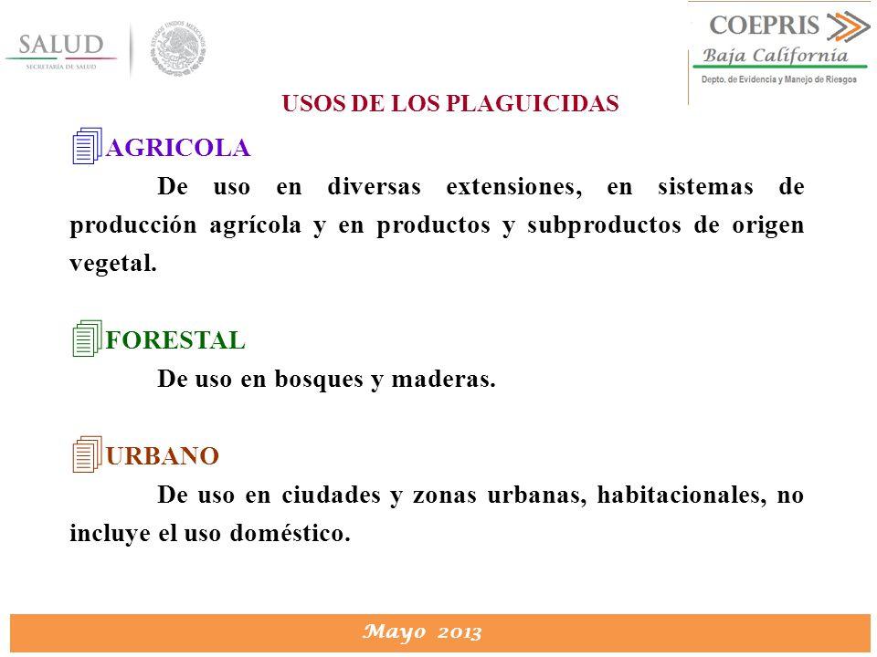 DIRECCION DE PROTECCION CONTRA RIESGOS SANITARIOS Mayo 2013 USOS DE LOS PLAGUICIDAS 4 AGRICOLA De uso en diversas extensiones, en sistemas de producci