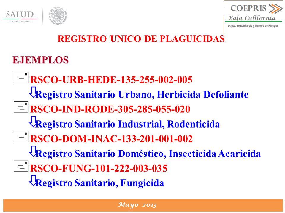 DIRECCION DE PROTECCION CONTRA RIESGOS SANITARIOS Mayo 2013 REGISTRO UNICO DE PLAGUICIDAS EJEMPLOS + RSCO-URB-HEDE-135-255-002-005 ò Registro Sanitari