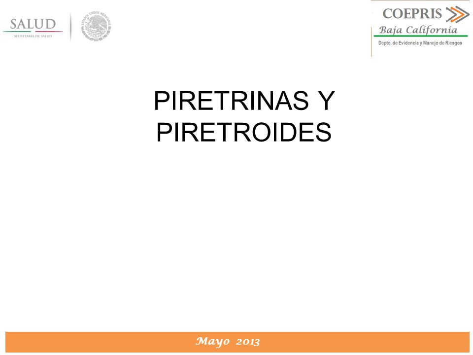 DIRECCION DE PROTECCION CONTRA RIESGOS SANITARIOS Mayo 2013 PIRETRINAS Y PIRETROIDES