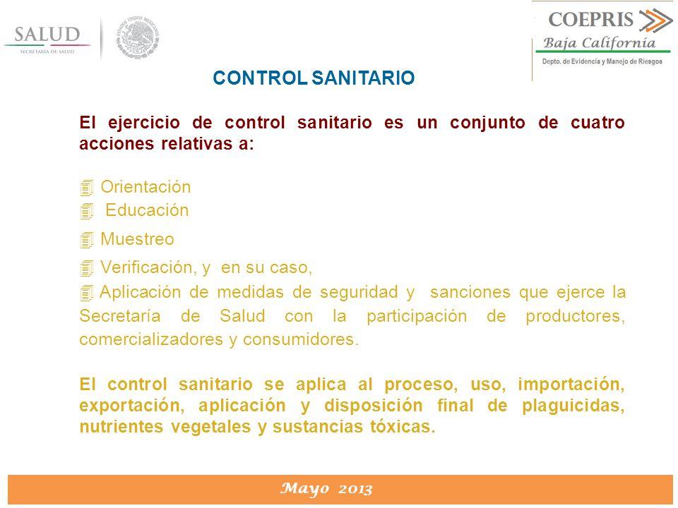 DIRECCION DE PROTECCION CONTRA RIESGOS SANITARIOS Mayo 2013 El ejercicio de control sanitario es un conjunto de cuatro acciones relativas a: 4 Orienta