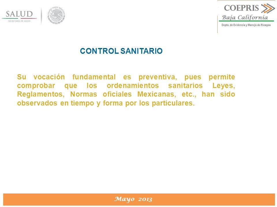 DIRECCION DE PROTECCION CONTRA RIESGOS SANITARIOS Mayo 2013 CONTROL SANITARIO Su vocación fundamental es preventiva, pues permite comprobar que los or