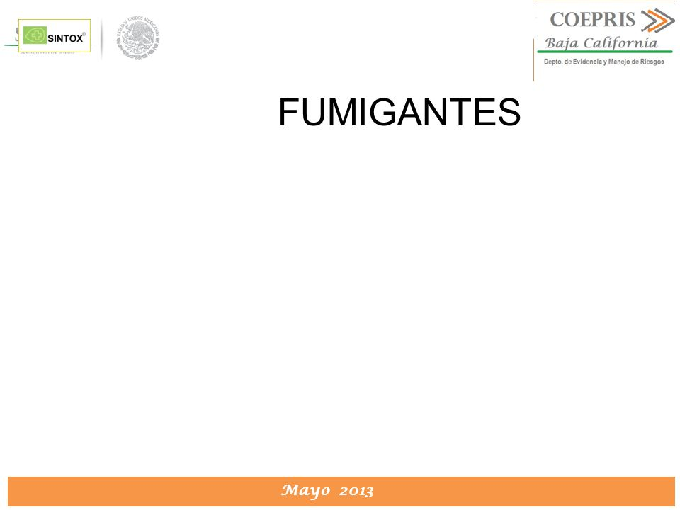 DIRECCION DE PROTECCION CONTRA RIESGOS SANITARIOS Mayo 2013 FUMIGANTES