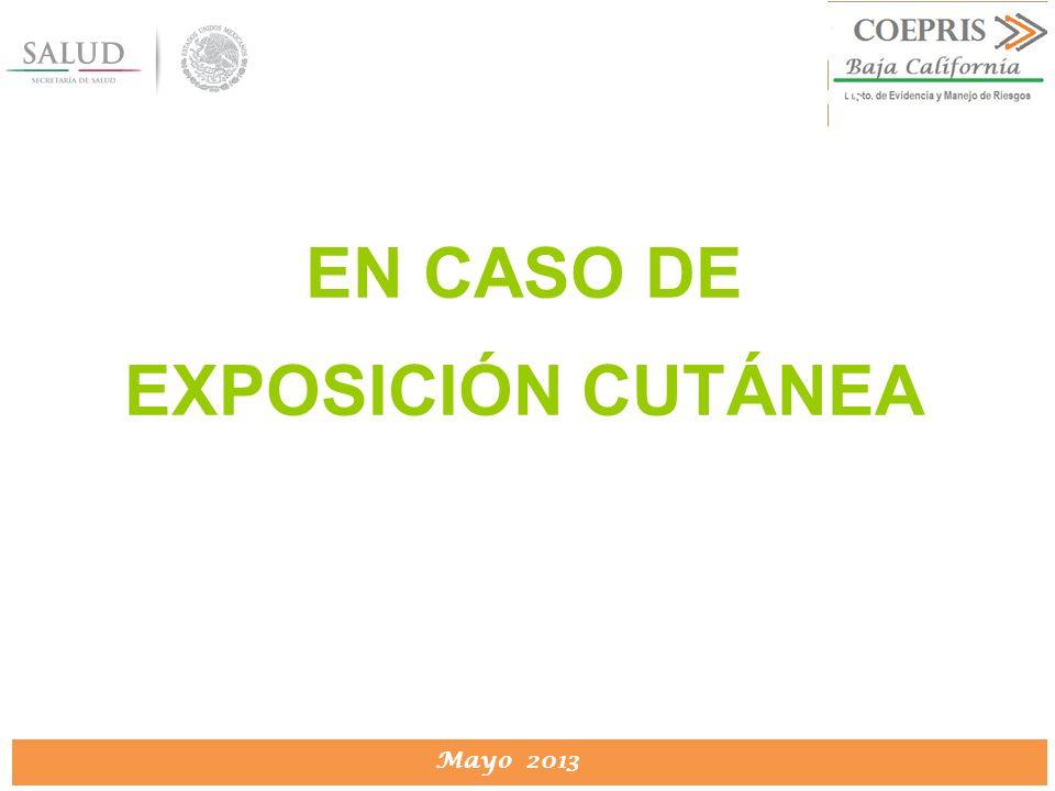 DIRECCION DE PROTECCION CONTRA RIESGOS SANITARIOS Mayo 2013 DIRECCION DE PROTECCION CONTRA RIESGOS SANITARIOS EN CASO DE EXPOSICIÓN CUTÁNEA