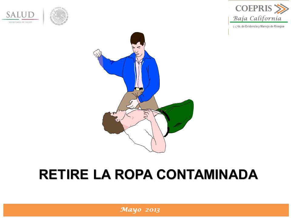 DIRECCION DE PROTECCION CONTRA RIESGOS SANITARIOS Mayo 2013 DIRECCION DE PROTECCION CONTRA RIESGOS SANITARIOS RETIRE LA ROPA CONTAMINADA