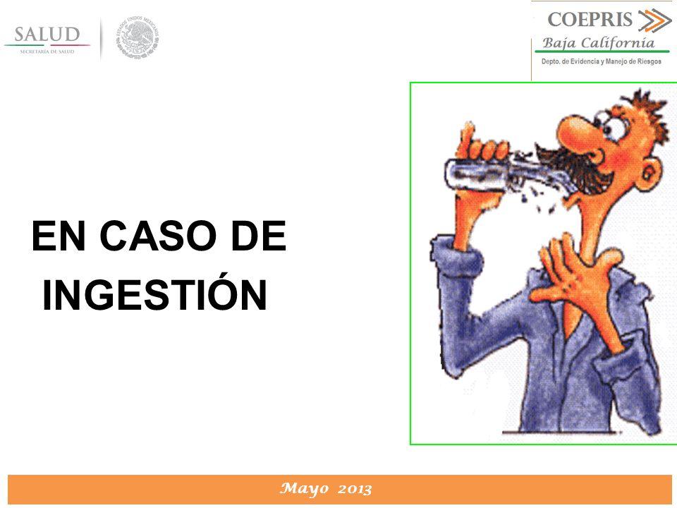 DIRECCION DE PROTECCION CONTRA RIESGOS SANITARIOS Mayo 2013 EN CASO DE INGESTIÓN