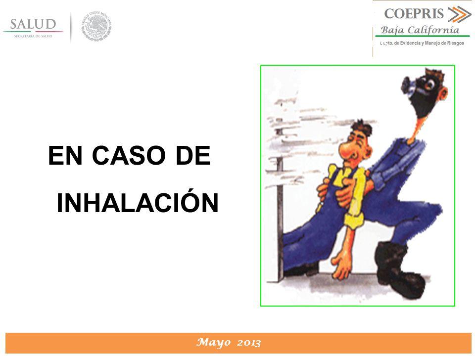 DIRECCION DE PROTECCION CONTRA RIESGOS SANITARIOS Mayo 2013 DIRECCION DE PROTECCION CONTRA RIESGOS SANITARIOS EN CASO DE INHALACIÓN