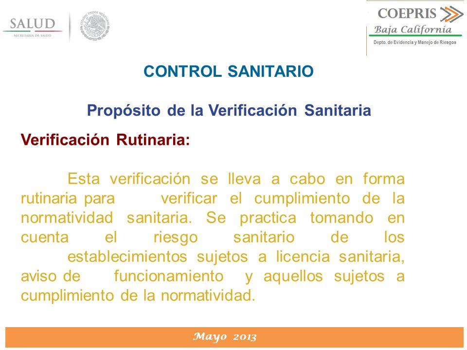 DIRECCION DE PROTECCION CONTRA RIESGOS SANITARIOS Mayo 2013 CONTROL SANITARIO Propósito de la Verificación Sanitaria Verificación Rutinaria: Esta veri