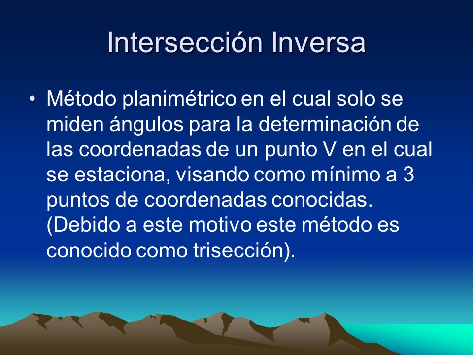 Intersección Inversa Método planimétrico en el cual solo se miden ángulos para la determinación de las coordenadas de un punto V en el cual se estacio
